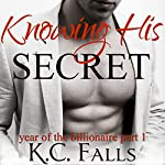 Knowing His Secret: Year of the Billionaire Part 1 | K.C. Falls
