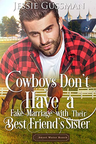 Cowboys Don't Have a Fake Marriage with Their Best Friend's Sister (Sweet Water Ranch Billionaire Cowboys Book ()