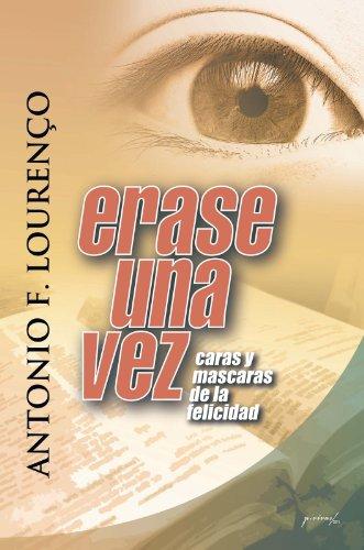 ERASE UNA VEZ: Caras y Máscaras De La Felicidad (Spanish Edition) by [
