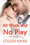 All Work and No Play (Serendipity Book 2)
