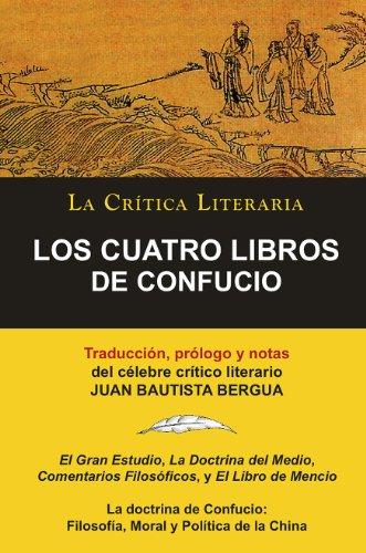 Los Cuatro Libros De Confucio, Confucio y Mencio; Colección La Crítica Literaria por el célebre crítico literario Juan Bautista Bergua, Ediciones Ibéricas (Spanish Edition)