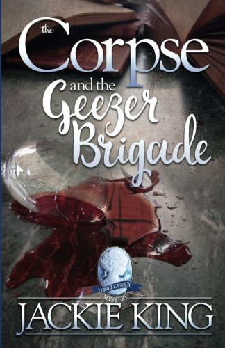 Read Online The Corpse and the Geezer Brigade (Grace Cassidy Mysteries) (Volume 3) pdf epub