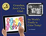 Grandma, Aren't You Glad the World's Finally in Color Today!, Lori Stewart, 0983929319