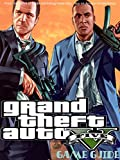 GRAND THEFT  AUTO V STRATEGY GUIDE & GAME WALKTHROUGH, TIPS, TRICKS,  AND MORE!