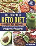 The Complete Keto Diet Cookbook for Beginners:: 80 Easy to Make Ketogenic Diet Recipes | Keto Meal Plan & Shopping List + Keto Desserts Bonus Book (2019 Edition)