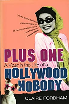 Plus One : A Year in the Life of a Hollywood Nobody by [Fordham, Claire]