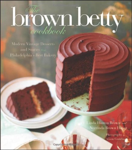The Brown Betty Cookbook: Modern Vintage Desserts and Stories from Philadelphia's Best Bakery by Norrinda Brown Hayat, Linda Hinton Brown