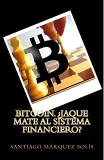 Bitcoin. Jaque mate al Sistema Financiero? (Libro 1. Explicando Criptomonedas a la