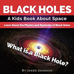 Black Holes: A Kids Book About Space - What is a Black ...