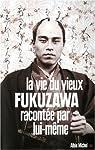 La vie du vieux Fukuzawa racontée par lui-même par Fukuzawa