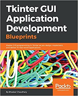 Tkinter gui application development blueprints bhaskar chaudhary tkinter gui application development blueprints bhaskar chaudhary 9781785889738 amazon books malvernweather
