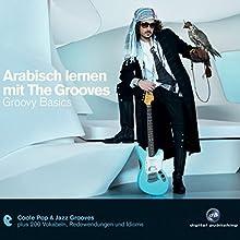 Arabisch lernen mit The Grooves. Groovy Basics Hörbuch von Eva Brandecker Gesprochen von: Inaam Wali, Katja Liebing, Mohamed El Maziani