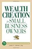 Wealth Creation for Small Business Owners, James E. Cheeks, 159869961X