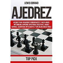 Ajedrez: Ajedrez para jugadores Principiantes y hasta Nivel Intermedio; ¡Aprende Aperturas Creativas, Jaques Rápidos, Sacrificios Inteligentes y un Sólido Final Juego Final!