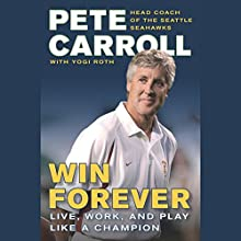 Win Forever: Live, Work, and Play Like a Champion Audiobook by Pete Carroll Narrated by Pete Carroll
