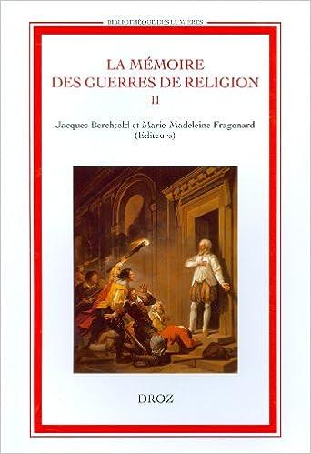 Lire un La mémoire des guerres de religion : Tome 2, Enjeux historiques, enjeux politiques, 1760-1830 pdf ebook