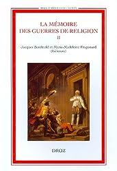 La mémoire des guerres de religion : Tome 2, Enjeux historiques, enjeux politiques, 1760-1830