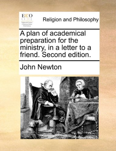 Read Online A plan of academical preparation for the ministry, in a letter to a friend. Second edition. pdf epub