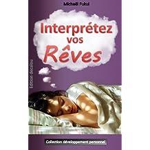 Interpretez vos rêves: ouvrage pratique destiné à faciliter l'interprétation des rêves (collection développement personnel) (French Edition)
