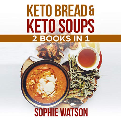 Keto Bread & Keto Soups: 2 Books in 1: The Ultimate Ketogenic Diet with Bread and Soups Recipes
