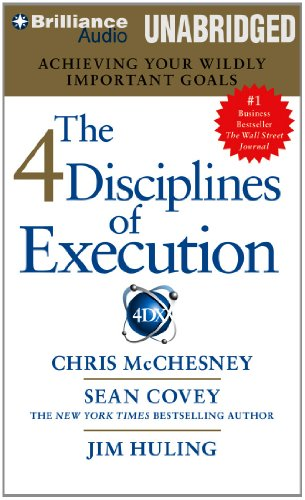 The 4 Disciplines of Execution: Achieving Your Wildly Important Goals by Franklin Covey on Brilliance Audio