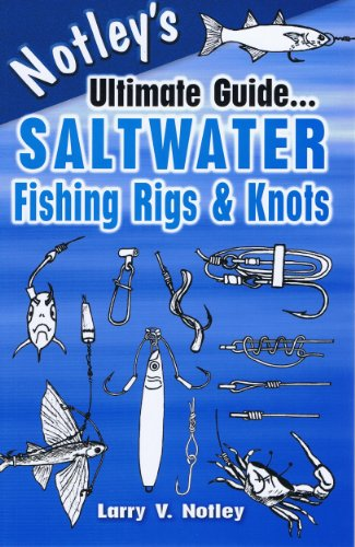 Saltwater Fishing Rigs (Notley's Ultimate Guide...Saltwater Fishing Rigs & Knots)