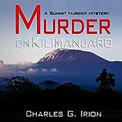 Murder on Kilimanjaro: A Summit Murder Mystery, Book 7  | Charles G. Irion