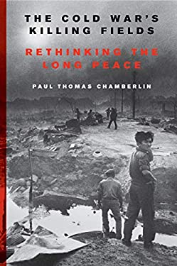 The Cold War's Killing Fields: Rethinking the Long Peace