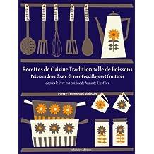 Recettes de Cuisine Traditionnelle de Poissons (Poissons d'eau douce, de mer, Coquillages et Crustacés) (La cuisine d'Auguste Escoffier, les intégrales t. 2) (French Edition)