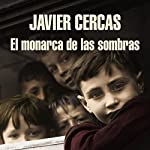 El monarca de las sombras [The Monarch of the Shadows]   Javier Cercas