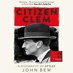 Citizen Clem: A Biography of Attlee   John Bew
