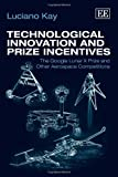 img - for Technological Innovation and Prize Incentives: The Google Lunar X Prize and Other Aerospace Competitions by Luciano Kay (2013-02-28) book / textbook / text book