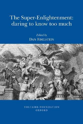 Super-Enlightenment: Daring to Know Too Much (Oxford University Studies in the Enlightenment)
