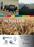 The Black Earth: Ecological Principles for Sustainable Agriculture on Chernozem Soils (International Year of Planet Earth), Igori Arcadie Krupenikov, Boris P Boincean, David Dent, 9400735553