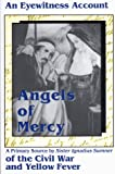 Angels of Mercy : An Eyewitness Account of Civil War and Yellow Fever, Oakes, Mary P., 1885938128