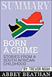 Download Summary: Born a Crime: Stories from a South African Childhood in PDF ePUB Free Online