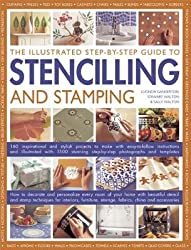 The Illustrated Step-By-Step Guide to Stencilling and Stamping