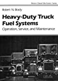 Heavy-Duty Truck Diesel Fuel Systems : Operation, Service, and Maintenance, Brady, Robert N., 0133856755