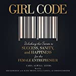 Girl Code: Unlocking the Secrets to Success, Sanity, and Happiness for the Female Entrepreneur | Cara Alwill Leyba