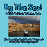 By The Sea---A Kid s Guide To Valletta, Malta