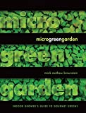 img - for Microgreen Garden: Indoor Grower's Guide to Gourmet Greens by Mark Mathew Braunstein (2013-07-05) book / textbook / text book