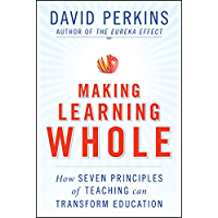 Making Learning Whole: How Seven Principles of Teaching Can Transform Education (English Edition)