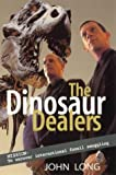 Front cover for the book The Dinosaur Dealers: Mission: To Uncover International Fossil Smuggling by John Long