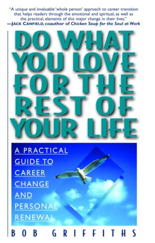 Do What You Love for the Rest of Your Life: A Practical Guide to Career Change and Personal Renewal