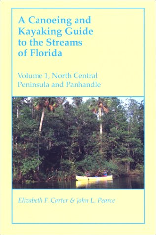 A Canoeing and Kayaking Guide to the Streams of Florida: Volume I: North Central Peninsula and Panhandle (Canoeing & Kayaking Guides - Menasha) (Best Kayaking In Florida Panhandle)