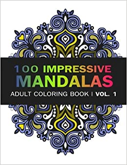 Amazon Mandala Coloring Book 100 IMRESSIVE MANDALAS Adult BooK Vol 1 Stress Relieving Patterns For Relaxation Meditation