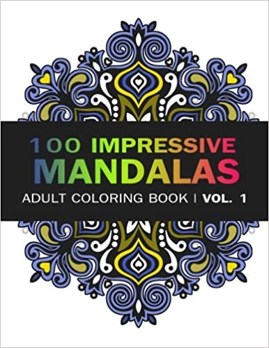 Mandala Coloring Book 100 IMRESSIVE MANDALAS Adult BooK Vol 1 Stress Relieving Patterns For Relaxation Meditation Volume