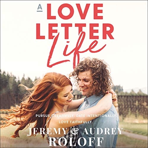 Pdf Relationships A Love Letter Life: Pursue Creatively. Date Intentionally. Love Faithfully.