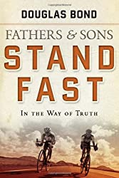 Stand Fast in the Way of Truth: Fathers and Sons Volume 1
