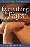 Everything by Prayer, Fred A. Hartley and Armin R. Gesswein, 0875099734